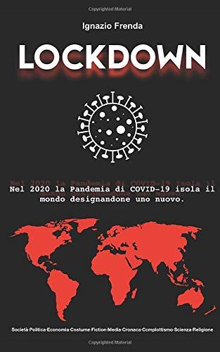 Lockdown: nel 2020 la Pandemia di COVID-19 isola il mondo designandone uno nuovo.