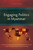 Engaging Politics in Myanmar: A Study of Aung San Suu Kyi and Martin Luther King Jr in Light of Walter Wink's Political Theology