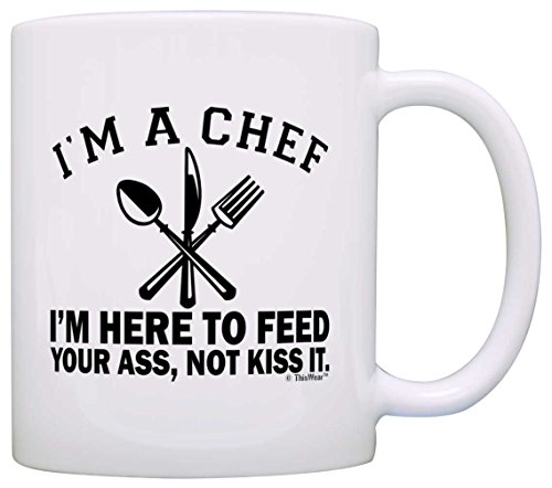 I'm a Chef Here to Feed Ass Not Kiss It Chef Gag Gift Gift Coffee Mug Tea Cup White