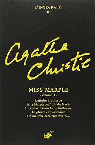 L'intégrale Agatha Christie, Tome 2 : Miss Marple : Volume 1, L'affaire Protheroe ; Miss Marple au Club du mardi ; Un cadavre dans la bibliothèque ; La plume empoisonnée ; Le meurtre sera commis le...