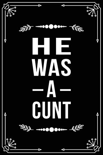 HE WAS A CUNT: Funny Relationship, Anniversary, Valentines Day, Birthday, Break Up, Gag Gift for men, women, boyfriend, girlfriend, or coworker.