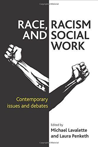 Race, Racism and Social Work: Contemporary Issues and Debates by Michael Lavalette...