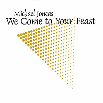 Joncas: We Come to Your Feast