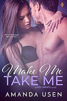 Make Me, Take Me (Hot Nights series Book 3) by [Amanda Usen]