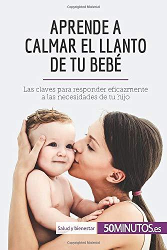 Aprende a calmar el llanto de tu bebé: Las claves para responder eficazmente a las necesidades de tu hijo