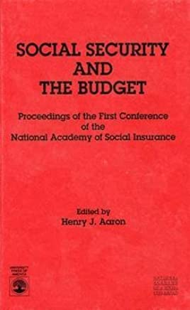 [(Social Security and the Budget 1988 : Proceedings of The First Conference of the National Academy of Social Insurance)] [By (author) Henry J. Aaron] published on (May, 1990)