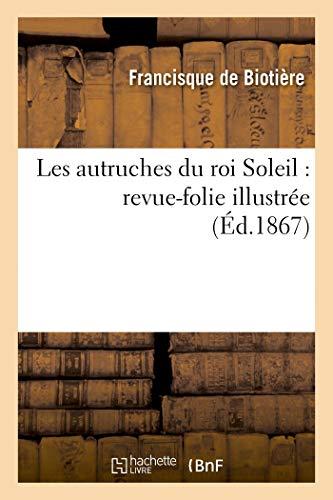 Les Autruches Du Roi Soleil: Revue-Folie Illustrée