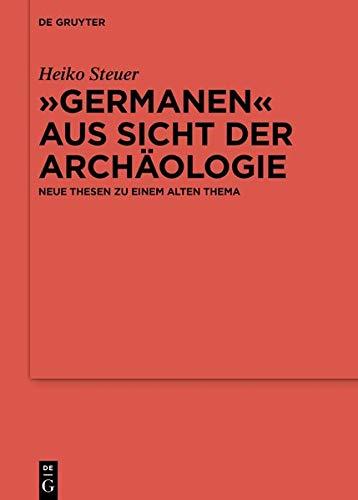"""Germanen"""""""" aus Sicht der Archäologie: Neue Thesen zu einem alten Thema (Issn) (German Edition)"""