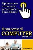 Corso di computer per pensionati: Non è mai troppo tardi per imparare (Corsi di computer Vol. 1)