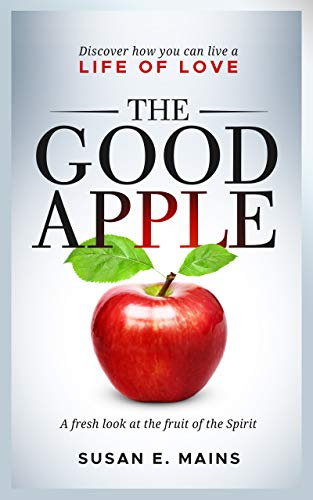 Book: The Good Apple - Discover how you can live a life of love. A fresh look at the fruit of the Spirit. by Susan E. Mains