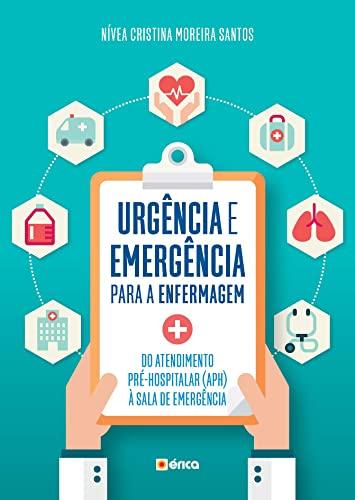 Urgência e emergência para enfermagem: Do atendimento pré-hospitalar (APH) à sala de emergência