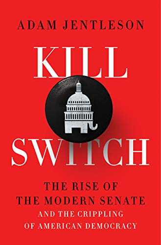 Kill Switch: The Rise of the Modern Senate and the Crippling of American Democracy by [Adam Jentleson]