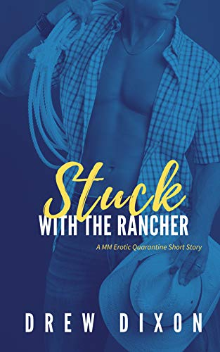 Stuck with the Rancher : A MM Erotic Quarantine Short Story (Erotically Quarantined Book 4)