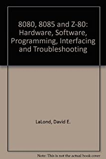 The 8080, 8085, and Z80: Hardware, Software, Programming, Interfacing, and Troubleshooting