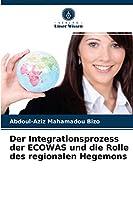 Der Integrationsprozess der ECOWAS und die Rolle des regionalen Hegemons