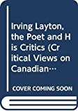 Irving Layton, the Poet and His Critics (Critical Views on Canadian Writers)