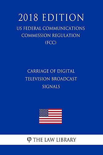 Carriage of Digital Television Broadcast Signals (US Federal Communications Commission Regulation) (FCC)...