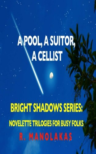 A Pool, A Suitor, ACellist: Bright Shadows Series: Novelette Trilogies For Busy Folks