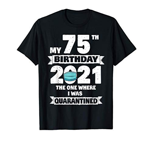 My 75th Birthday Shirt The One Where I Was Quarantined 2021 T-Shirt