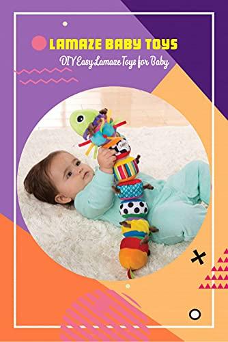 Lamaze Baby Toys: DIY Easy Lamaze Toys for Baby: Step by Step Lamaze Toys...