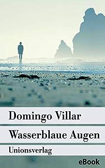 Wasserblaue Augen: Kriminalroman. Ein Fall für Inspektor Leo Caldas (1) (Unionsverlag Taschenbücher) (German Edition) di [Domingo Villar, Peter Kultzen]
