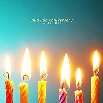 Only Our Anniversary