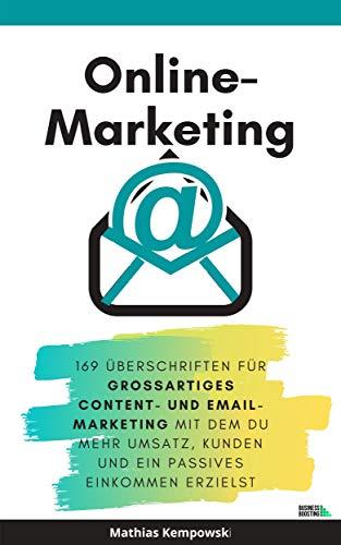Online-Marketing: 169 Überschriften für großartiges Content- und Email-Marketing mit dem du mehr Umsatz, Kunden und ein passives Einkommen erzielst