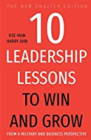 10 Leadership Lessons to Win and Grow: From A Military and Business Perspective
