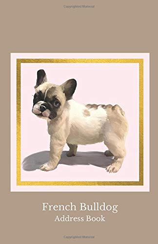 French Bulldog Address Book: 5.5 x 8.5 inch soft cover | Record Addresses | Birthdays | Anniversaries | Notes and Personal Information | French Bulldog Puppy Oil Painting Image
