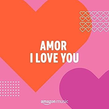 Amor I Love You