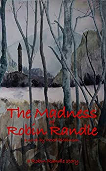 The Madness of Robin Randle: A Robin Randle Story (The Robin Randle Stories Book 1) by [Wood Dickinson]