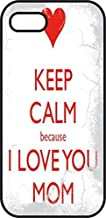 iphone 5 5Scase - Keep Calm Because I Love You Mom - Black Plastic Protective Case - Love, inspiration and motivation quotes