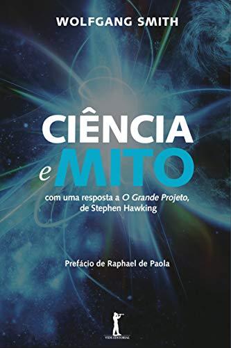 Ciência e Mito: com uma resposta a O Grande Projeto de Stephen Hawking