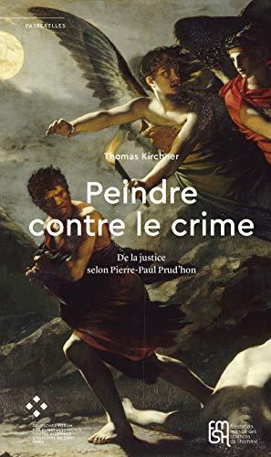 Peindre contre le crime: De la justice selon Pierre-Paul Prud'hon (French Edition)
