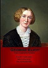 George Eliot: The Complete Works: Daniel Deronda, Middlemarch, Silas Marner.
