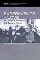 Experiments in Love: An Anabaptist Theology of Risk-Taking in Mission (American Society of Missiology Monograph Series)
