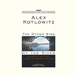 The Other Side of the River                   By:                                                                                                                                 Alex Kotlowitz                               Narrated by:                                                                                                                                 Stanley Tucci                      Length: 5 hrs and 37 mins     43 ratings     Overall 4.0