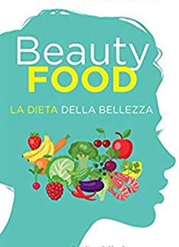 La bellezza del cibo: E le sue ricette