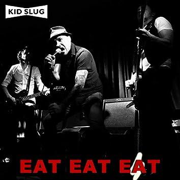 Eat, Eat, Eat