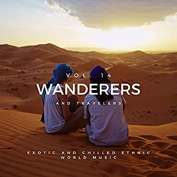 Wanderers And Travelers - Exotic And Chilled Ethnic World Music, Vol. 14