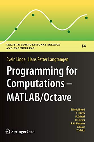 Programming for Computations - MATLAB/Octave: A Gentle Introduction to Numerical Simulations with MATLAB/Octave (Texts in Computational Science and Engineering (14), Band 14)