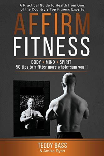 Affirm Fitness: A Practical Guide to Health from One of the Country's Top Fitness Experts
