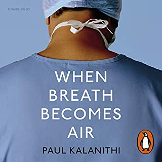 When Breath Becomes Air                   Written by:                                                                                                                                 Paul Kalanithi                               Narrated by:                                                                                                                                 Cassandra Campbell,                                                                                        Sunil Malhotra                      Length: 5 hrs and 35 mins     86 ratings     Overall 4.6