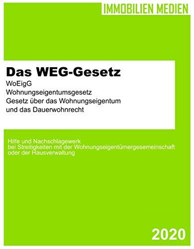 Das WEG-Gesetz - WoEigG - Gesetz über das Wohnungseigentum: Wohnungseigentumsgesetz - Hilfe und Nachschlagewerk bei Streitigkeiten mit der Wohnungseigentümergesemeinschaft und der Hausverwaltung