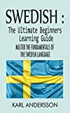 Swedish : The Ultimate Beginners Learning Guide: Master The Fundamentals Of The Swedish Language (English Edition)