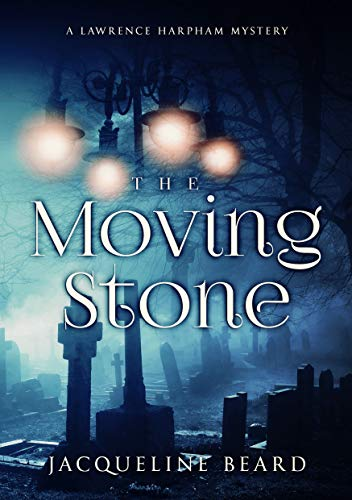 The Moving Stone: A Lawrence Harpham Mystery Book 5 by [Jacqueline Beard]