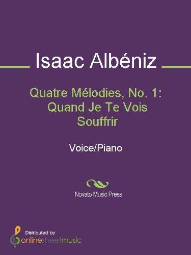 Quatre Mélodies, No. 1: Quand Je Te Vois Souffrir (English Edition)