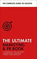 The Ultimate Marketing & PR Book: Understand Your Customers, Master Digital Marketing, Perfect Public Relations (Teach Yourself)