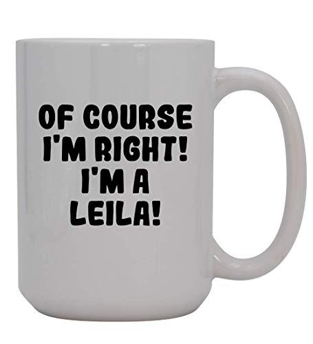 Of Course I'm Right! I'm A Leila! - 15oz Ceramic Coffee Mug, White