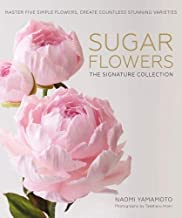 Sugar Flowers: The Signature Collection: Master five simple flowers, create countless stunning varieties